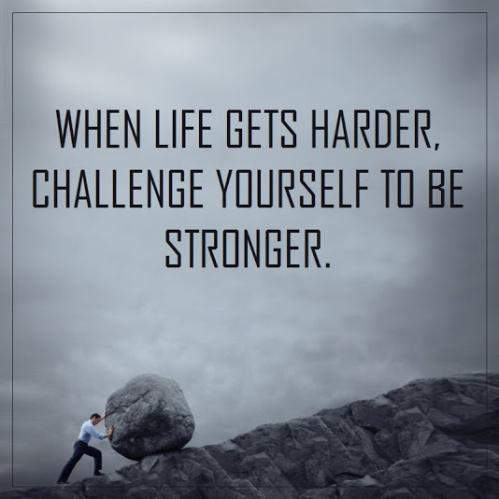when-life-gets-harder-challenge-yourself-to-be-stronger-challenge-quotes