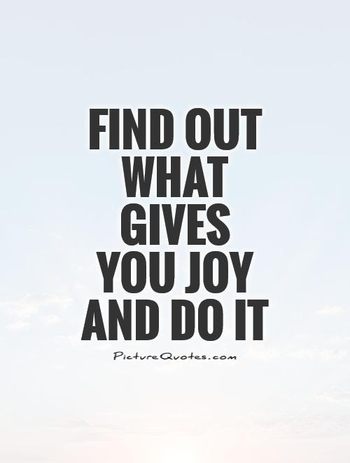 find-out-what-gives-you-joy-and-do-it-quote-1