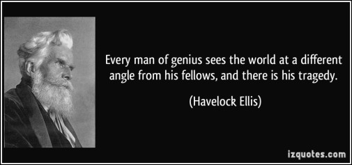 quote-every-man-of-genius-sees-the-world-at-a-different-angle-from-his-fellows-and-there-is-his-tragedy-havelock-ellis-57391