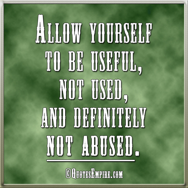 allow-yourself-to-be-useful-not-used-and-definitely-not-abused