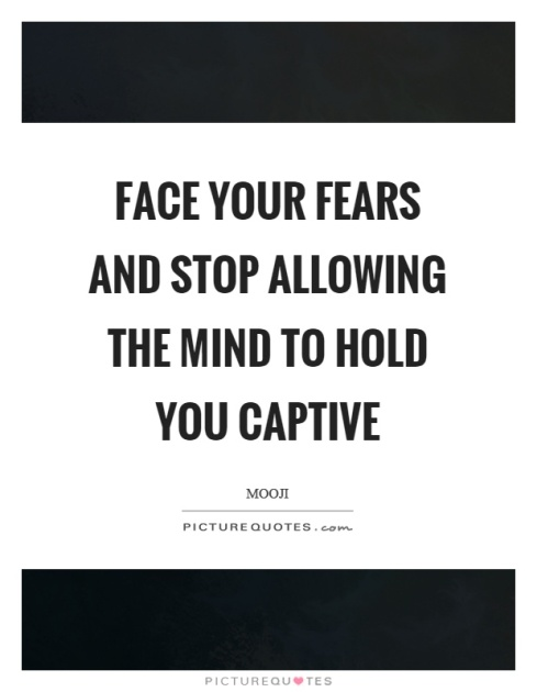 face-your-fears-and-stop-allowing-the-mind-to-hold-you-captive-quote-1