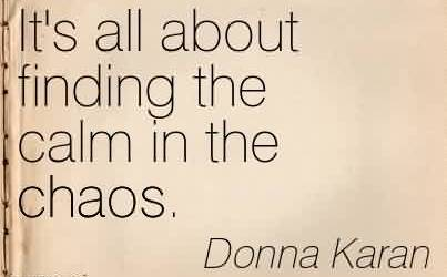 fabulous-chaos-quote-by-donna-karan-its-all-about-finding-the-calm-in-the-chaos