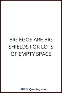 6fd694f7946962030ef1285f3aa4d75c-big-ego-quotes-big-big