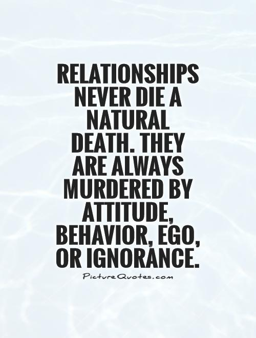 relationships-never-die-a-natural-death-they-are-always-murdered-by-attitude-behavior-ego-or-ignorance-quote-1