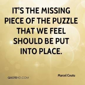 marcel-coutu-quote-its-the-missing-piece-of-the-puzzle-that-we-feel